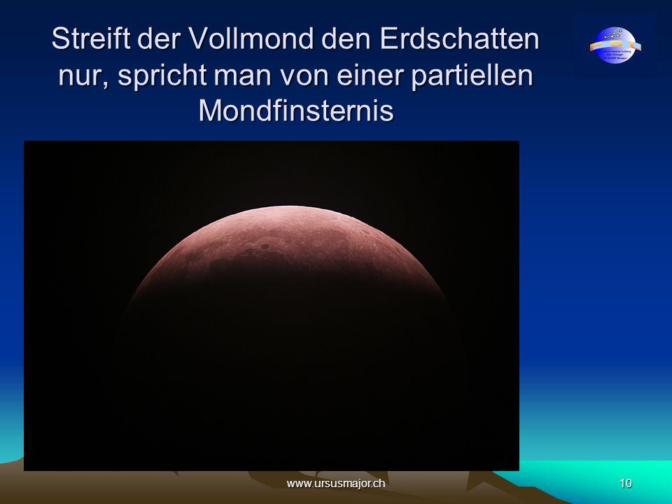 www.ursusmajor.ch10 Streift der Vollmond den Erdschatten nur, spricht man von einer partiellen Mondfinsternis