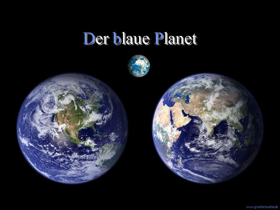 www.gnadenquelle.de Der blaue Planet