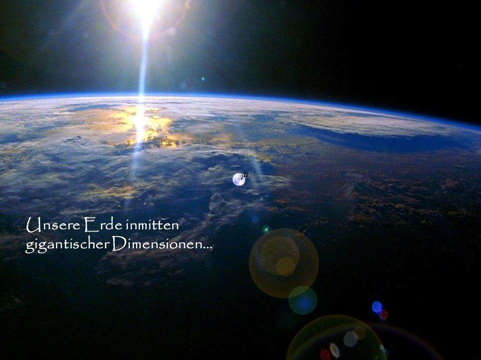 Unsere Erde inmitten gigantischer Dimensionen…