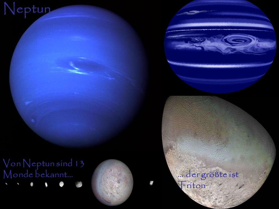 Neptun Von Neptun sind 13 Monde bekannt… … der größte ist Triton