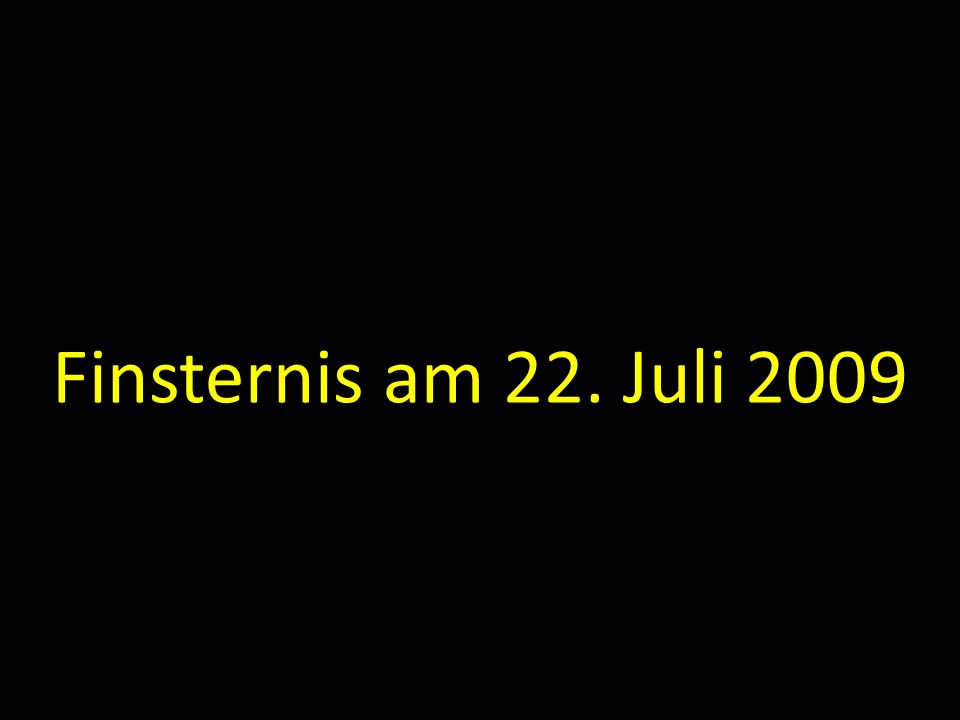 Finsternis am 22. Juli 2009