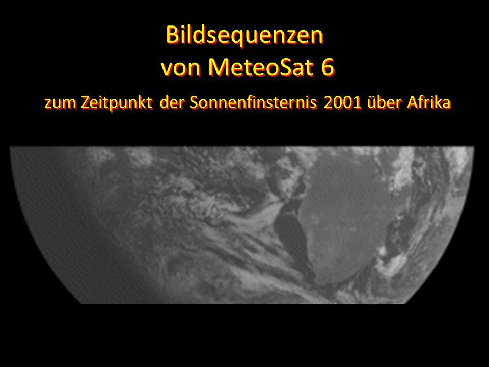 Bildsequenzen von MeteoSat 6 zum Zeitpunkt der Sonnenfinsternis 2001 über Afrika