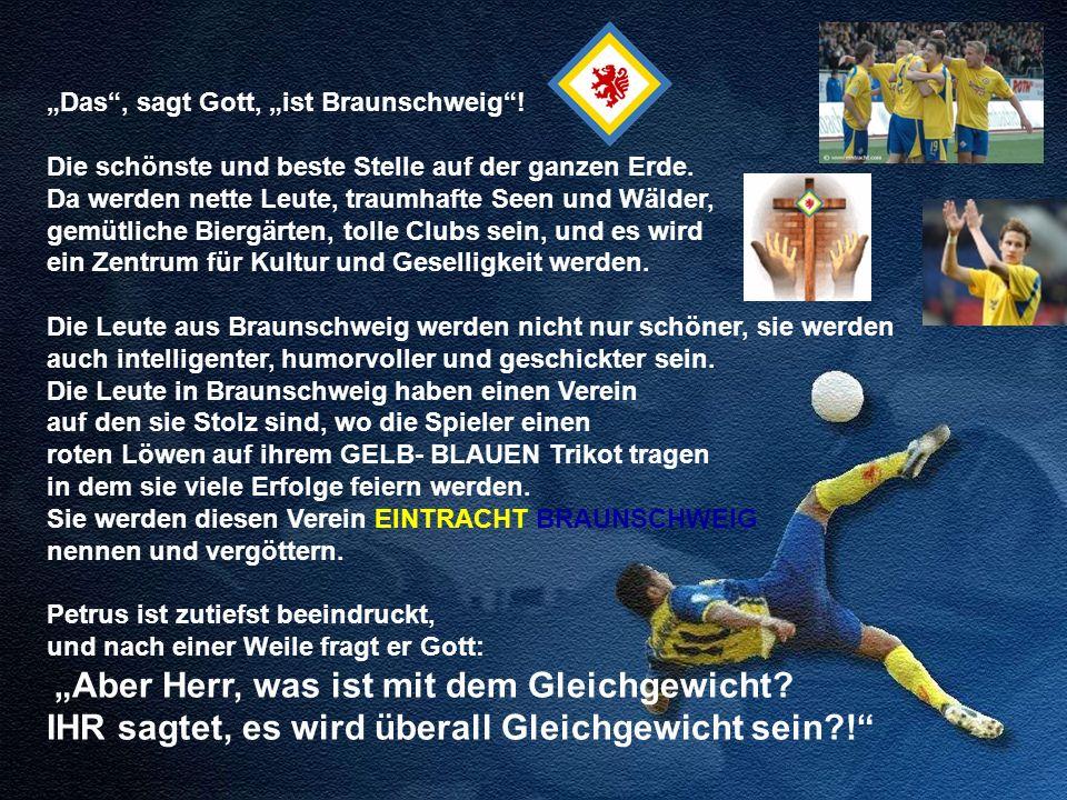 Mach Dir keine Sorgen, antwortete Gott, Nebenan liegt Hannover und Wolfsburg