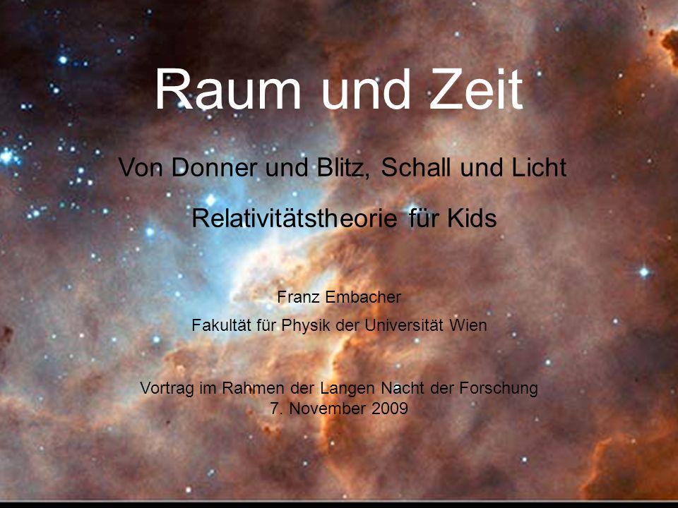 Raum und Zeit Relativitätstheorie für Kids Franz Embacher Fakultät für Physik der Universität Wien Vortrag im Rahmen der Langen Nacht der Forschung 7.