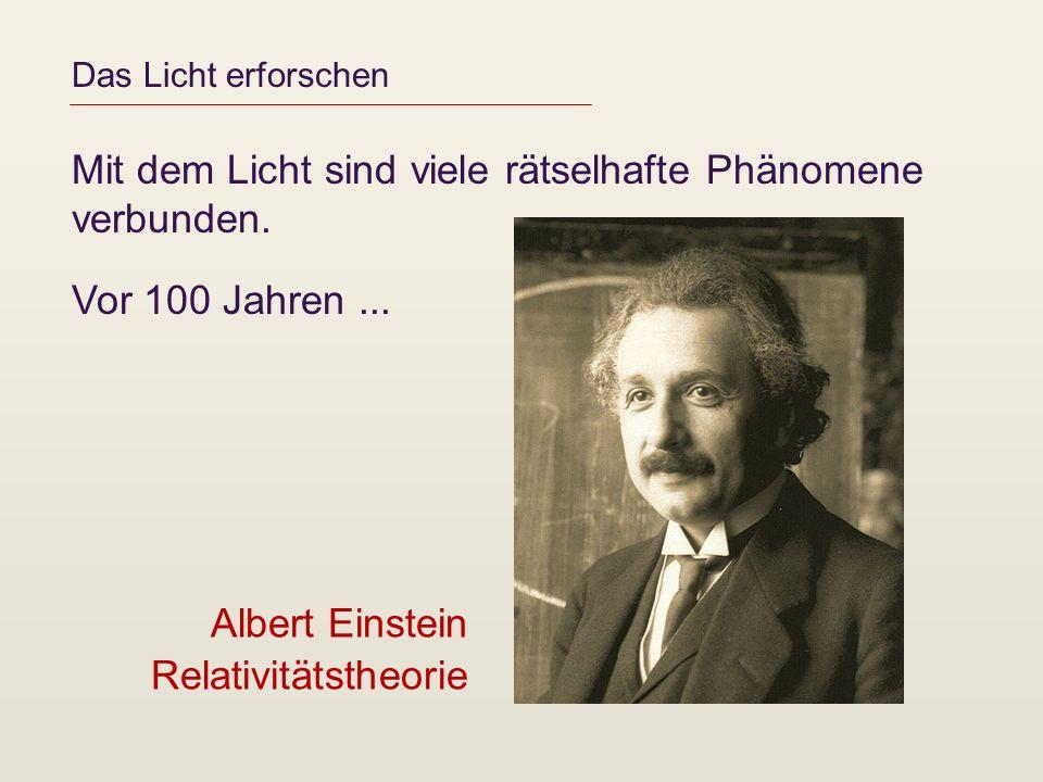 Das Licht erforschen Mit dem Licht sind viele rätselhafte Phänomene verbunden. Vor 100 Jahren... Albert Einstein Relativitätstheorie