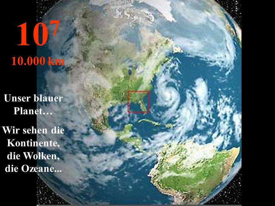 Dieses Bild stammt von einem Satelliten! 10 6 1.000 km