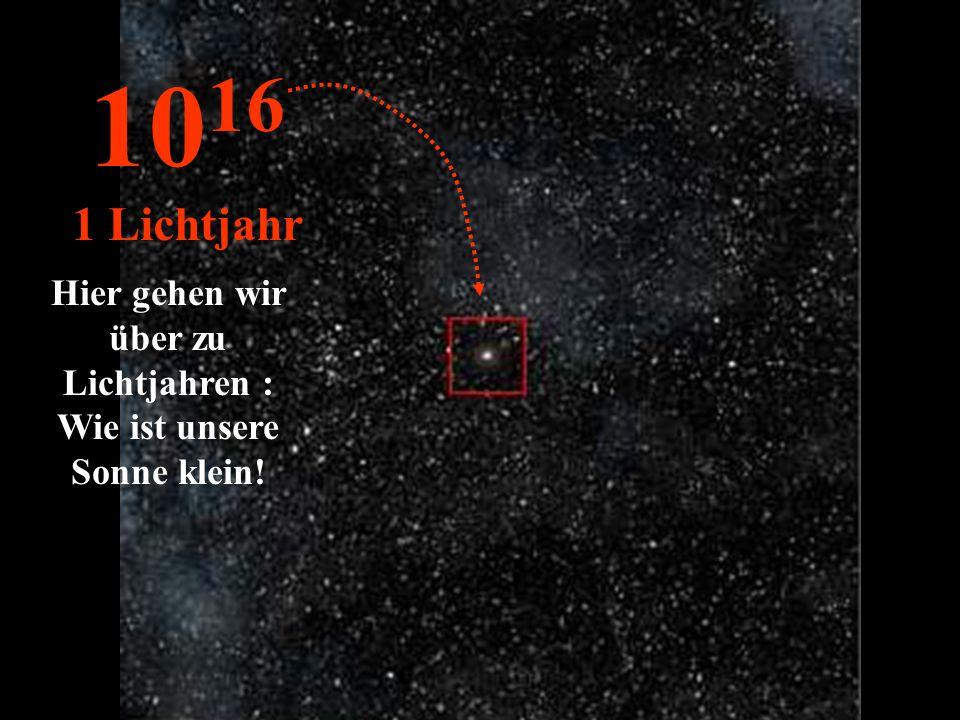 Unsere Sonne ist nur noch ein Stern unter anderen Sternen... 10 15 1 Trillion km