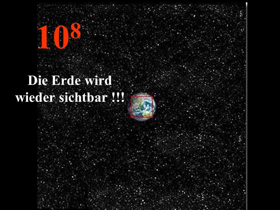 10 8 Die Erde wird wieder sichtbar !!!