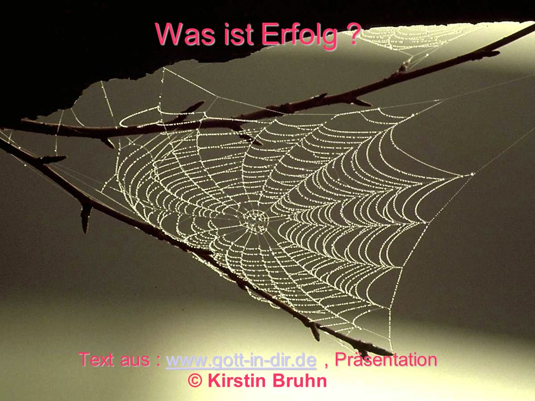 Was ist Erfolg ? Text aus : www.gott-in-dir.de, Präsentation Was ist Erfolg ? Text aus : www.gott-in-dir.de, Präsentation © Kirstin Bruhnwww.gott-in-d