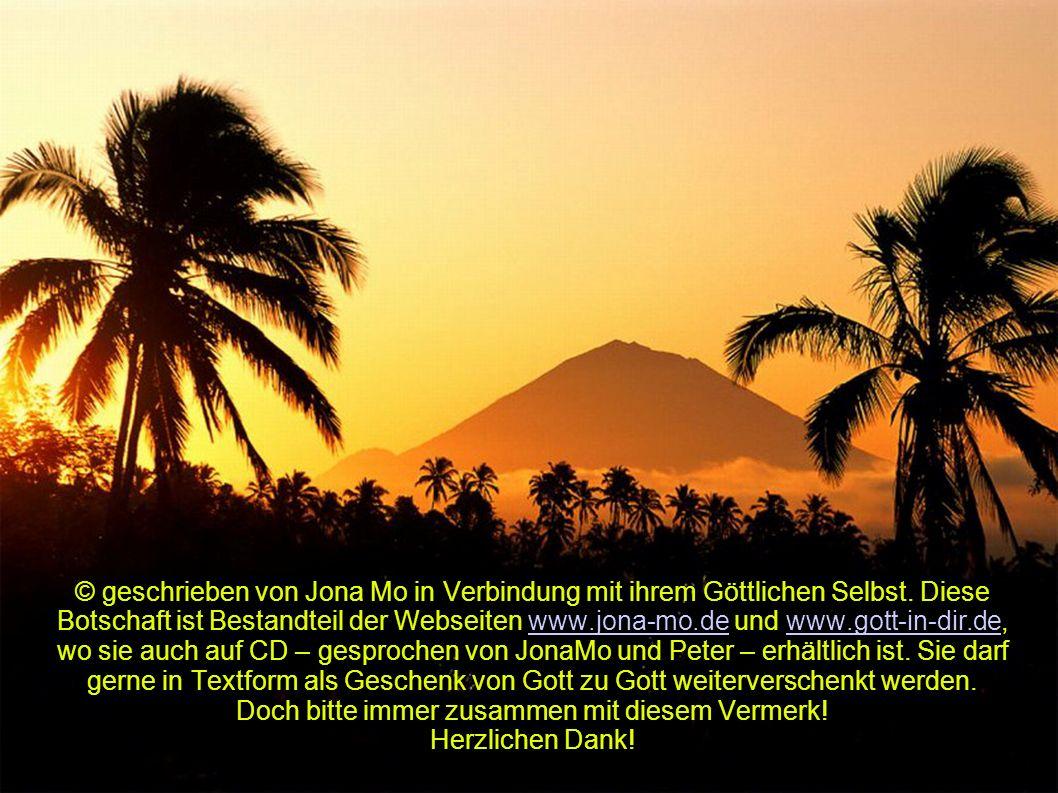 © geschrieben von Jona Mo in Verbindung mit ihrem Göttlichen Selbst. Diese Botschaft ist Bestandteil der Webseiten www.jona-mo.de und www.gott-in-dir.