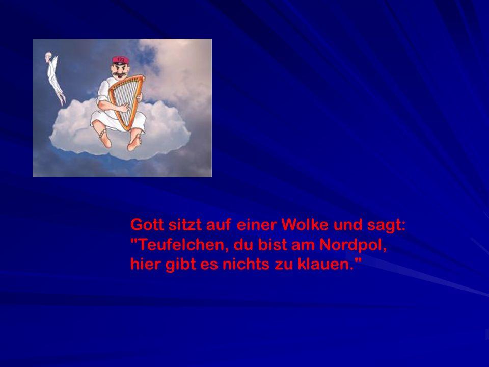 Gott sitzt auf einer Wolke und sagt:
