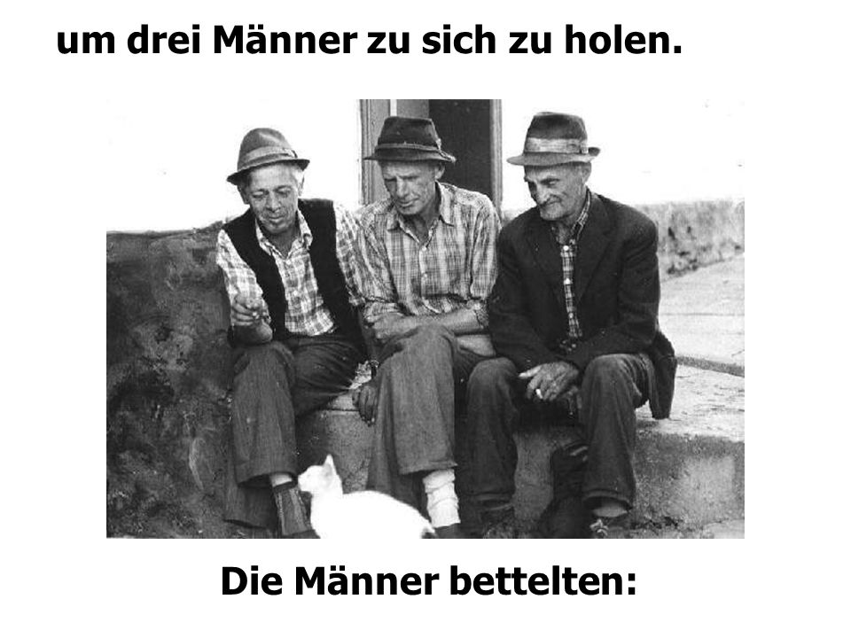 Die Männer bettelten: um drei Männer zu sich zu holen..