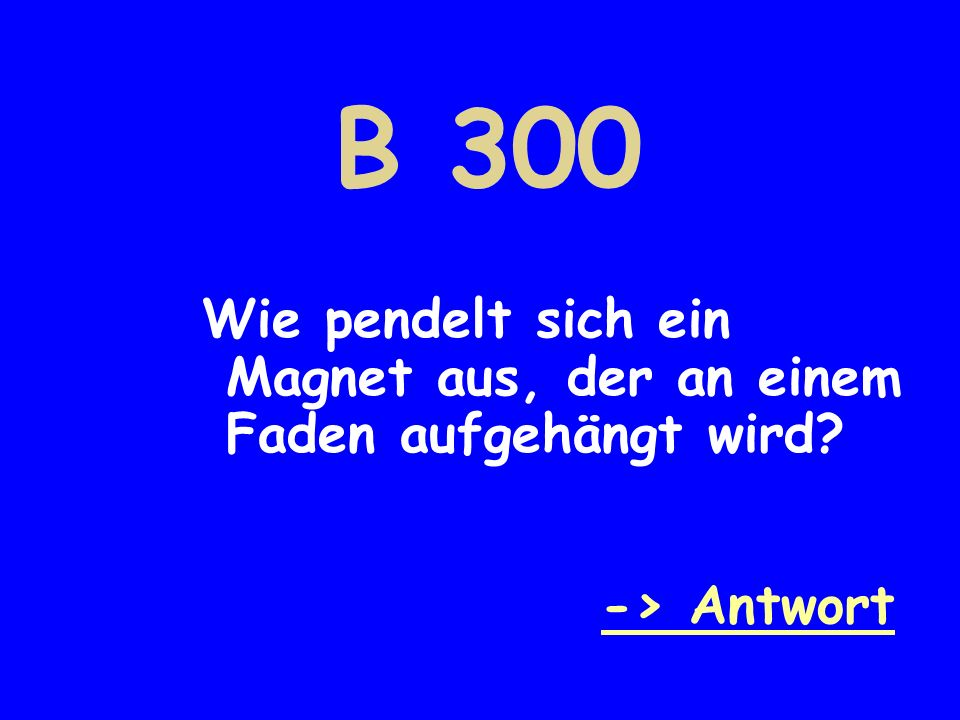B 300 Wie pendelt sich ein Magnet aus, der an einem Faden aufgehängt wird? -> Antwort