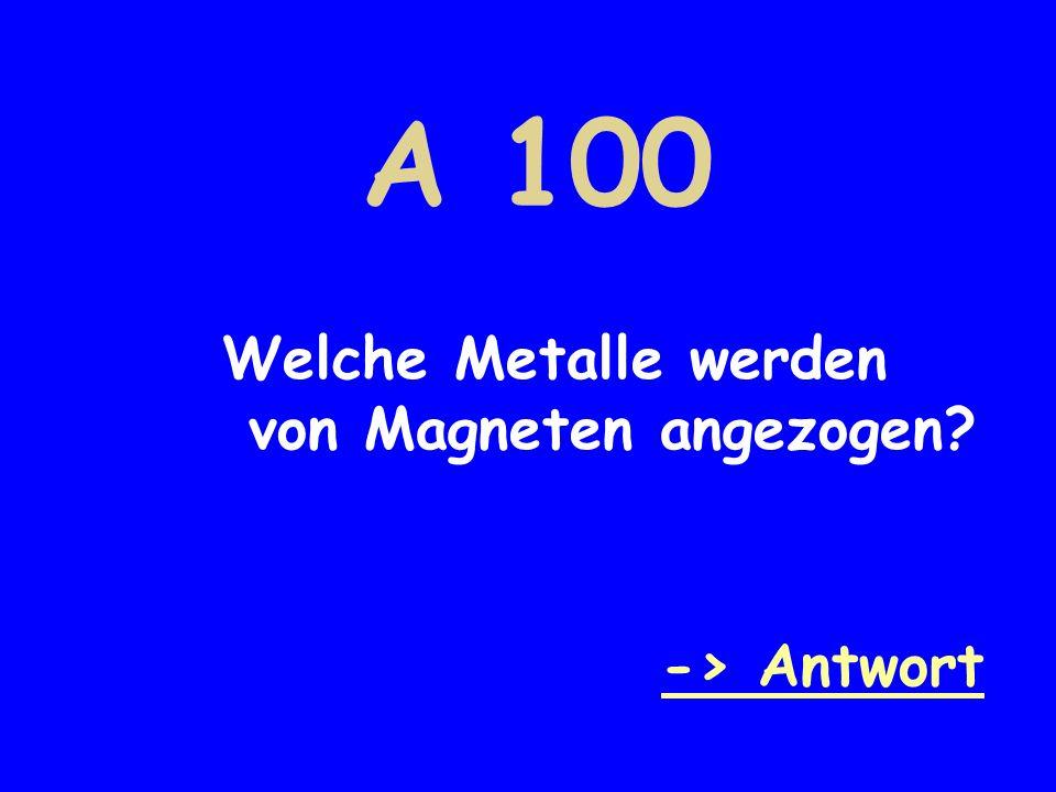 A 100 Welche Metalle werden von Magneten angezogen? -> Antwort