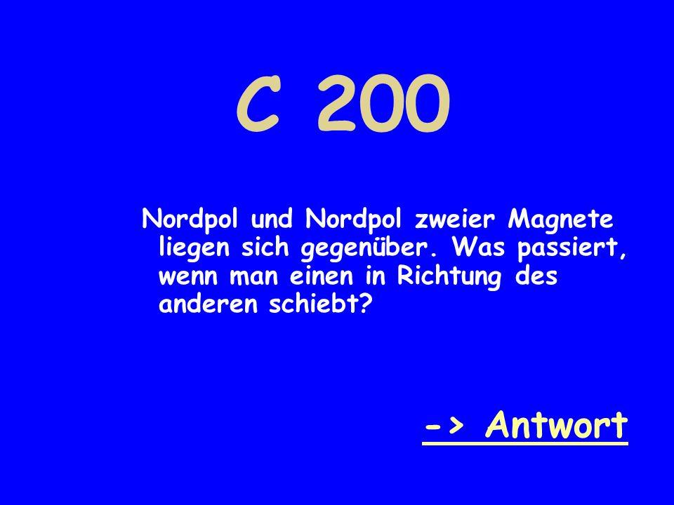 C 200 Nordpol und Nordpol zweier Magnete liegen sich gegenüber. Was passiert, wenn man einen in Richtung des anderen schiebt? -> Antwort