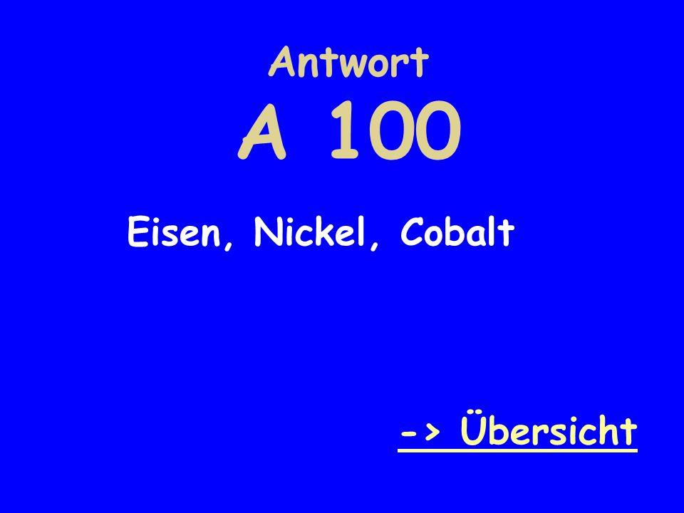 Antwort A 100 Eisen, Nickel, Cobalt -> Übersicht