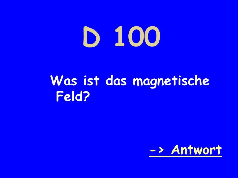 D 100 Was ist das magnetische Feld? -> Antwort