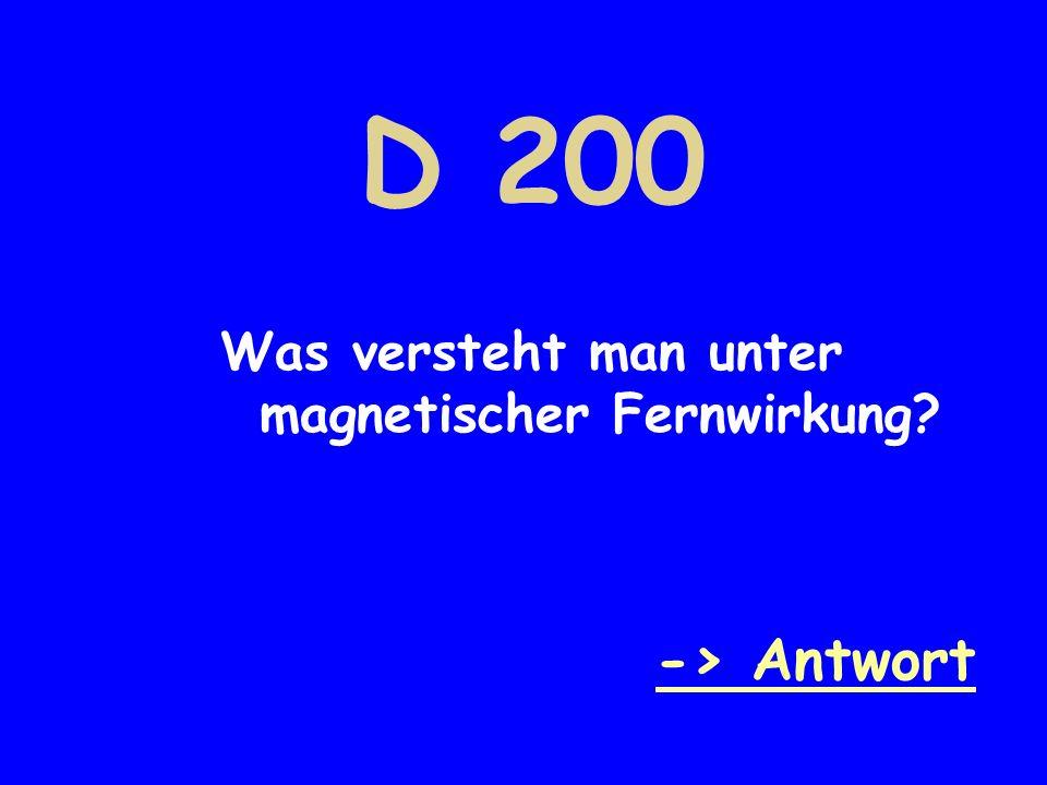 D 200 Was versteht man unter magnetischer Fernwirkung? -> Antwort