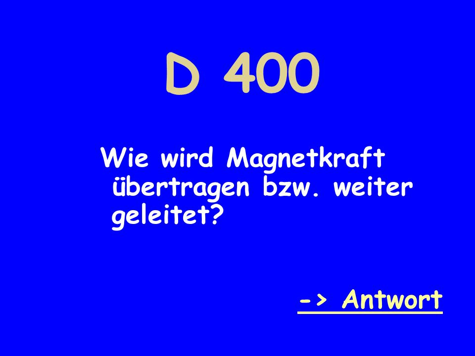 D 400 Wie wird Magnetkraft übertragen bzw. weiter geleitet? -> Antwort