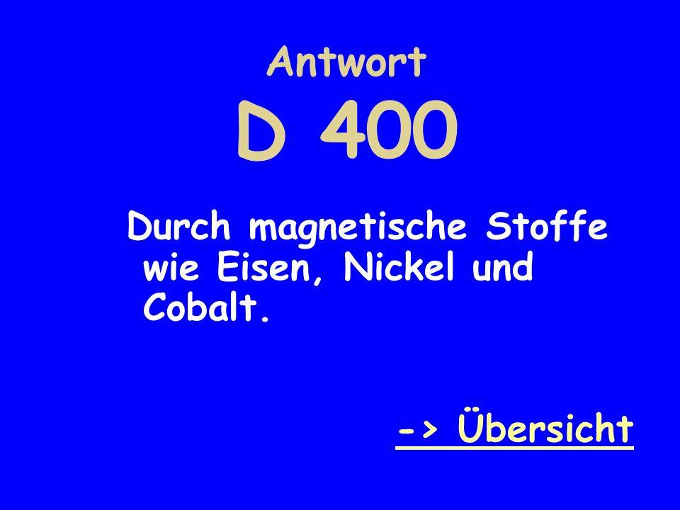 Antwort D 400 Durch magnetische Stoffe wie Eisen, Nickel und Cobalt. -> Übersicht