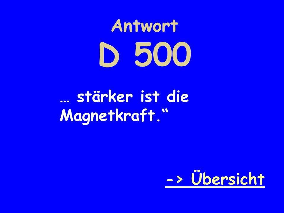 Antwort D 500 … stärker ist die Magnetkraft. -> Übersicht