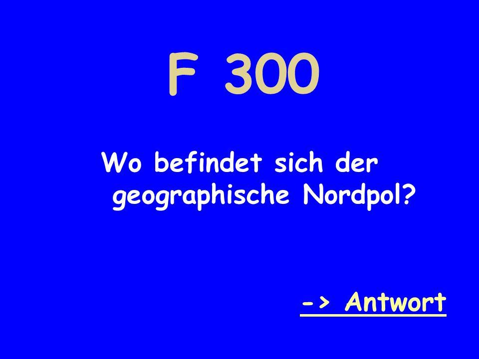F 300 Wo befindet sich der geographische Nordpol? -> Antwort