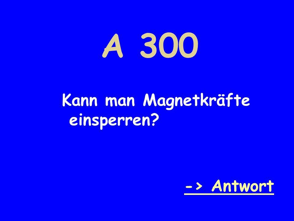 A 300 Kann man Magnetkräfte einsperren? -> Antwort