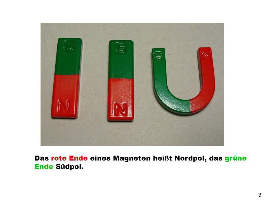 3 Das rote Ende eines Magneten heißt Nordpol, das grüne Ende Südpol.