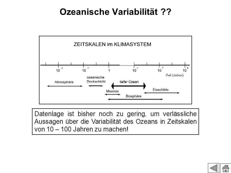 Ozeanische Variabilität ?? Datenlage ist bisher noch zu gering, um verlässliche Aussagen über die Variabilität des Ozeans in Zeitskalen von 10 – 100 J