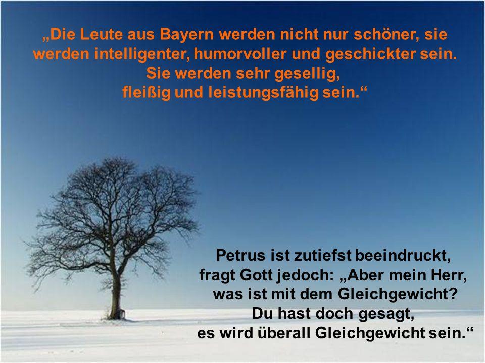 Die Leute aus Bayern werden nicht nur schöner, sie werden intelligenter, humorvoller und geschickter sein. Sie werden sehr gesellig, fleißig und leist