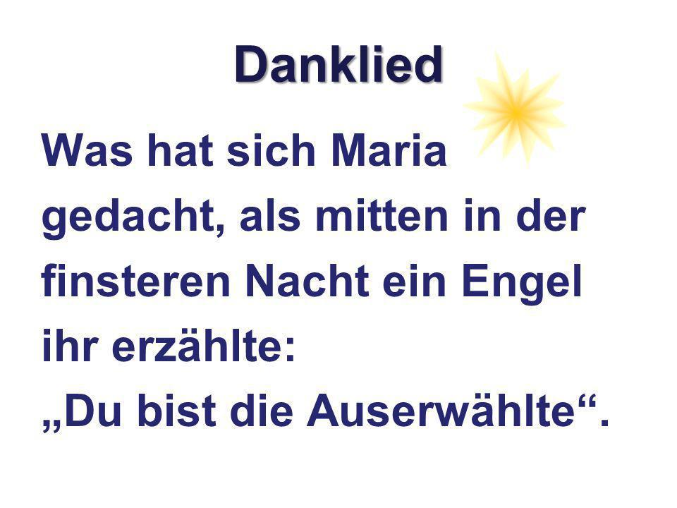 Danklied Was hat sich Maria gedacht, als mitten in der finsteren Nacht ein Engel ihr erzählte: Du bist die Auserwählte.