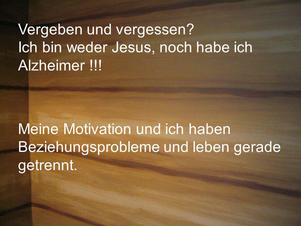 Vergeben und vergessen? Ich bin weder Jesus, noch habe ich Alzheimer !!! Meine Motivation und ich haben Beziehungsprobleme und leben gerade getrennt.