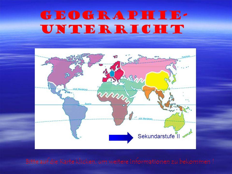 Geographie- Unterricht Bitte auf die Karte klicken, um weitere Informationen zu bekommen .
