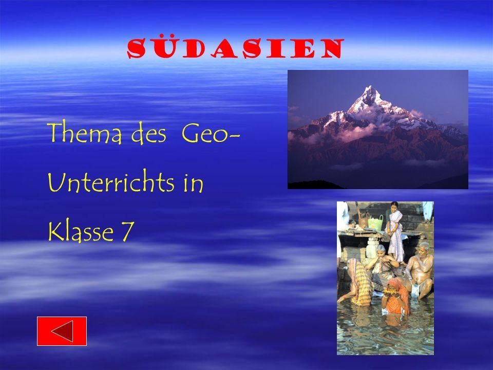 Südasien Thema des Geo- Unterrichts in Klasse 7