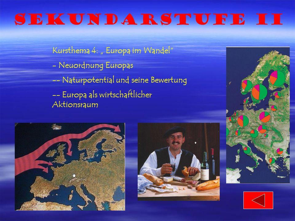 Sekundarstufe II Kursthema 4: Europa im Wandel - Neuordnung Europas -- Naturpotential und seine Bewertung -- Europa als wirtschaftlicher Aktionsraum