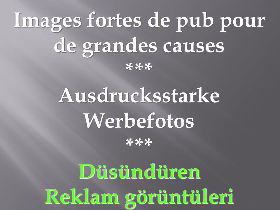 Images fortes de pub pour de grandes causes *** Ausdrucksstarke Werbefotos ***Düsündüren Reklam görüntüleri