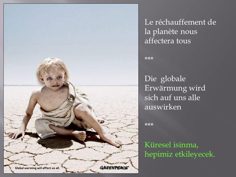 Le réchauffement de la planète nous affectera tous *** Die globale Erwärmung wird sich auf uns alle auswirken *** Küresel isinma, hepimiz etkileyecek.