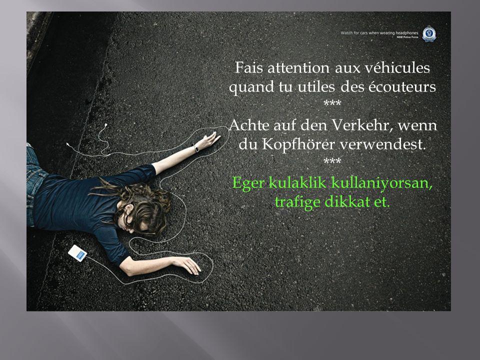 Fais attention aux véhicules quand tu utiles des écouteurs *** Achte auf den Verkehr, wenn du Kopfhörer verwendest. *** Eger kulaklik kullaniyorsan, t