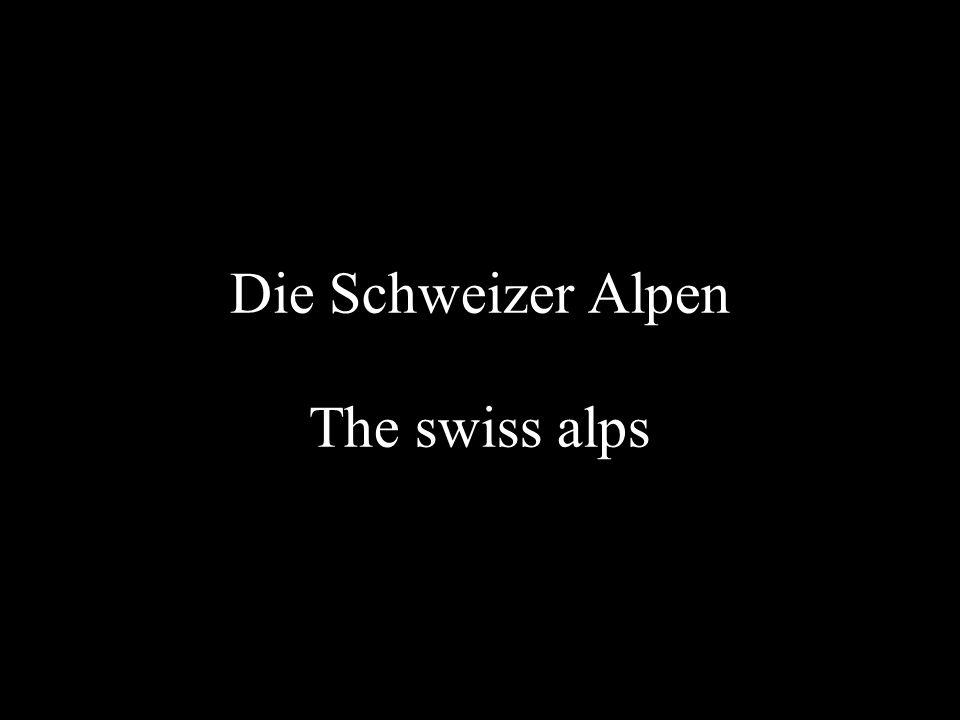 Die Schweizer Alpen The swiss alps