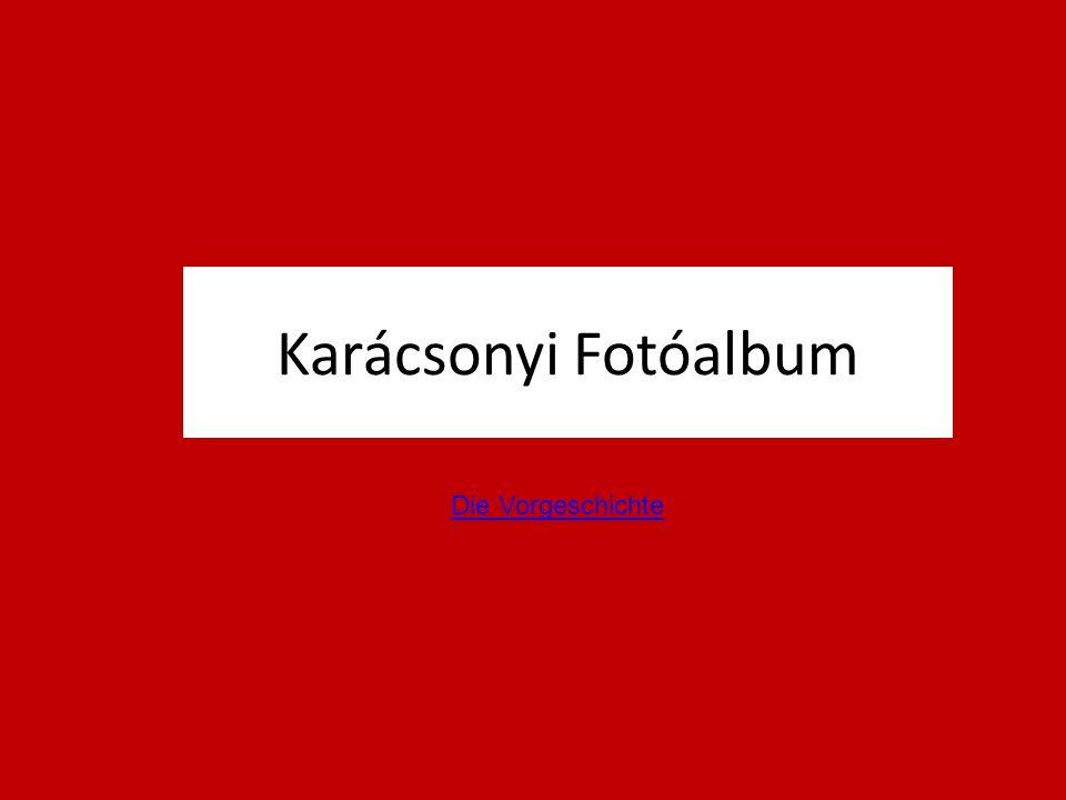 Karácsonyi Fotóalbum Die Vorgeschichte
