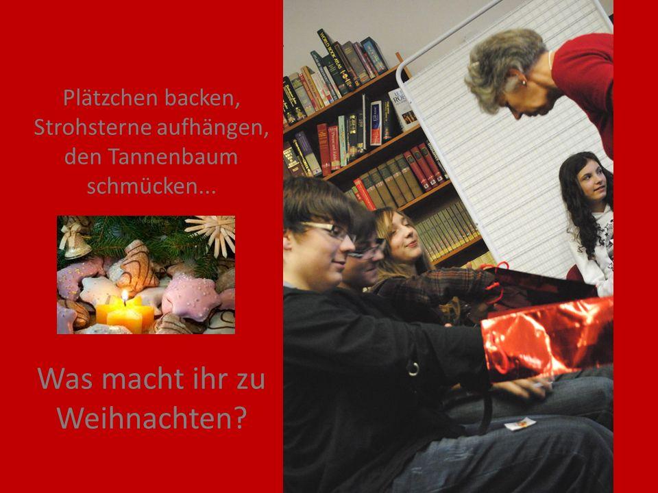 Plätzchen backen, Strohsterne aufhängen, den Tannenbaum schmücken... Was macht ihr zu Weihnachten?