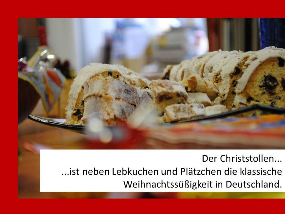 Der Christstollen......ist neben Lebkuchen und Plätzchen die klassische Weihnachtssüßigkeit in Deutschland.