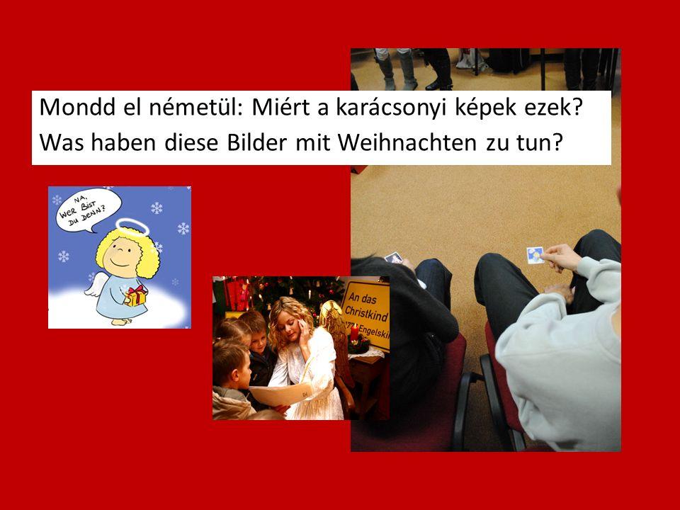 Mondd el németül: Miért a karácsonyi képek ezek? Was haben diese Bilder mit Weihnachten zu tun?