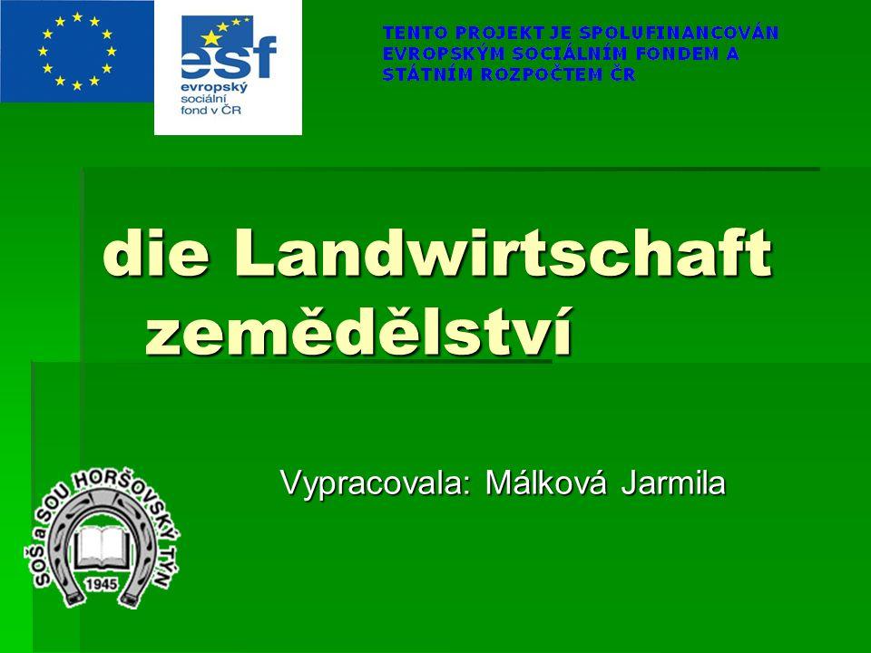 die Landwirtschaft zemědělství Vypracovala: Málková Jarmila
