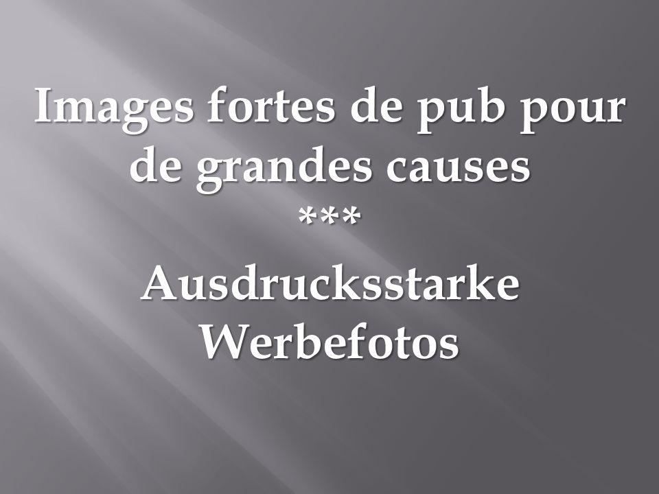 Images fortes de pub pour de grandes causes *** Ausdrucksstarke Werbefotos