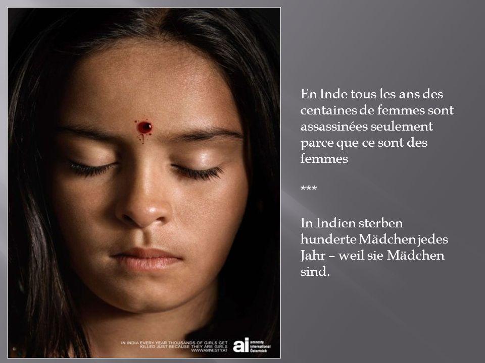 En Inde tous les ans des centaines de femmes sont assassinées seulement parce que ce sont des femmes *** In Indien sterben hunderte Mädchen jedes Jahr – weil sie Mädchen sind.