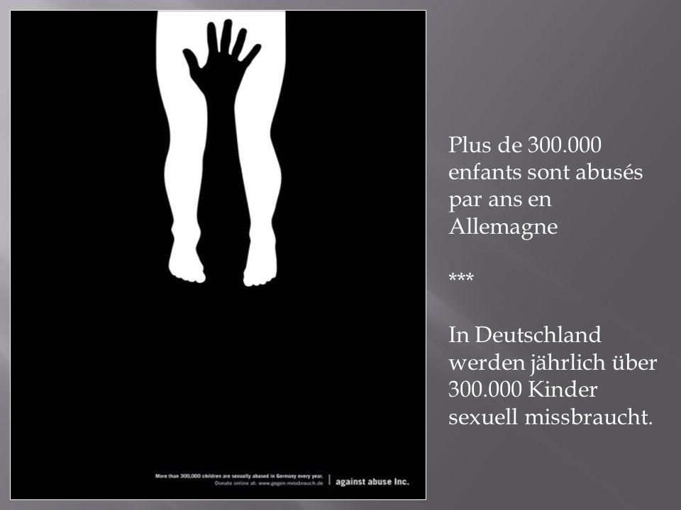 Plus de 300.000 enfants sont abusés par ans en Allemagne *** In Deutschland werden jährlich über 300.000 Kinder sexuell missbraucht.