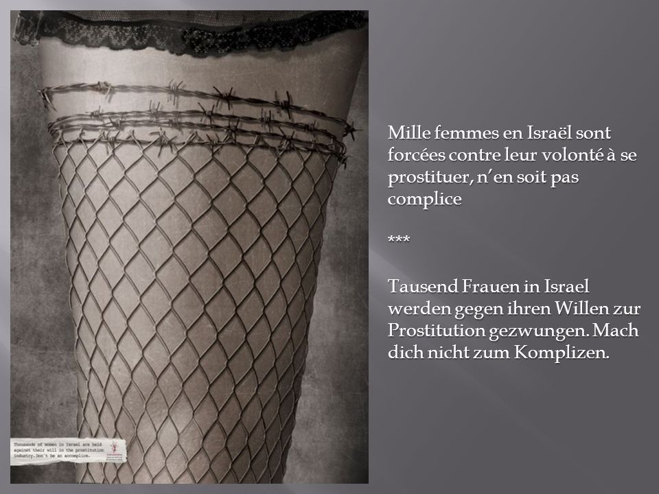 Mille femmes en Israël sont forcées contre leur volonté à se prostituer, nen soit pas complice *** Tausend Frauen in Israel werden gegen ihren Willen zur Prostitution gezwungen.