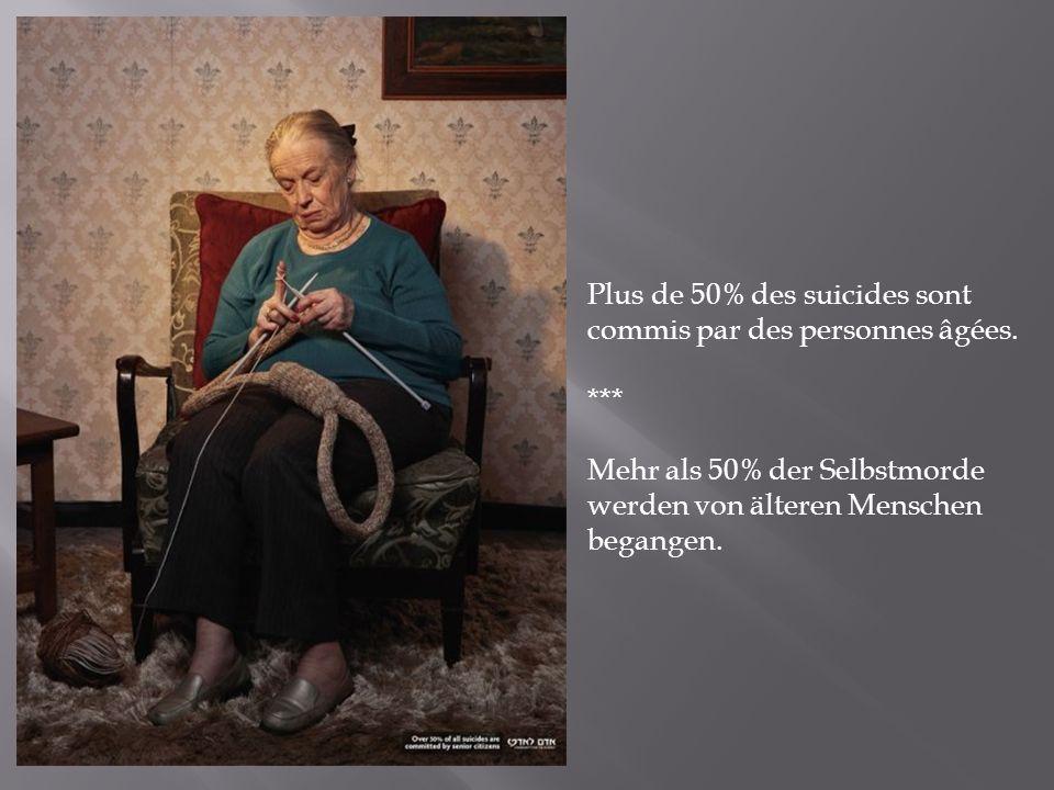 Plus de 50% des suicides sont commis par des personnes âgées. *** Mehr als 50% der Selbstmorde werden von älteren Menschen begangen.