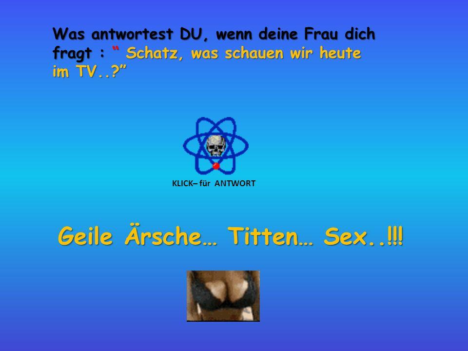 Was antwortest DU, wenn deine Frau dich fragt : Schatz, was schauen wir heute im TV..? KLICK– für ANTWORT Geile Ärsche… Titten… Sex..!!!